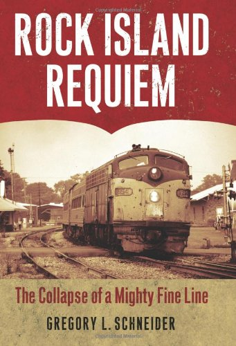 Rock Island Railroad (Rock Island Requiem: The Collapse of a Mighty Fine Line)
