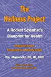 The Wellness Project: A Rocket Scientist's Blueprint For Health