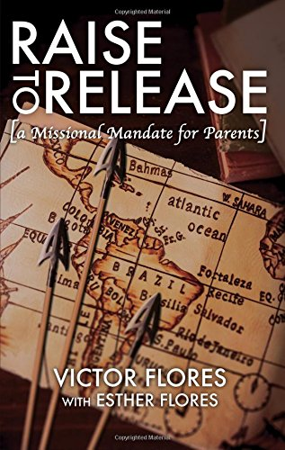 Raise to Release: A Missional Mandate for Parents