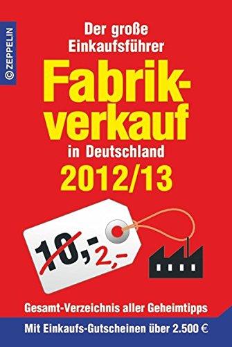 Fabrikverkauf in Deutschland - 2012/13: Der große Einkaufsführer mit Einkaufsgutscheinen im Wert von über 2 500 Euro