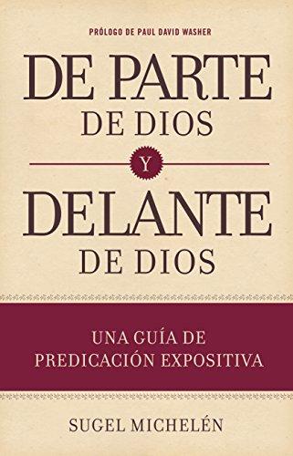 De parte de Dios y delante de Dios: Una guia de predicacion expositiva (Spanish Edition) [Sugel Michelen] (Tapa Dura)