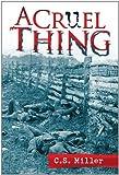 A Cruel Thing, C.S. Miller, 1462868673