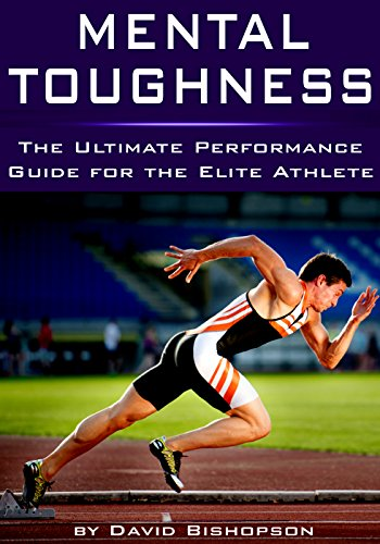 Mental Toughness: The Ultimate Performance Guide for the Elite Athlete