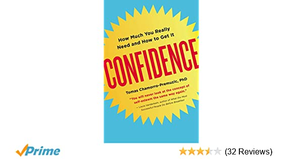 Confidence  How Much You Really Need and How to Get It  Tomas  Chamorro-Premuzic Ph.D.  9780142181164  Amazon.com  Books 9ab08fd0da