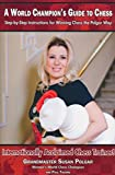 A World Champion's Guide To Chess: Step-by-step Instructions For Winning Chess The Polgar Way!-Susan Polgar Paul Truong