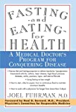 Fasting and Eating for Health: A Medical Doctor's Program for Conquering Disease by Joel Fuhrman (1995-04-15)