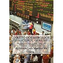 Direito DOS Mercados Financeiros - Volume I: Mercado Financeiro, Sistema Financeiro Nacional E Instituicoes Financeiras
