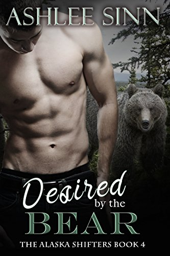 Desired by the Bear (The Alaska Shifters Book 4) by [Sinn, Ashlee]