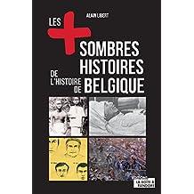 Les plus sombres histoires de l'histoire de Belgique: Secrets et anecdotes (LES +) (French Edition)