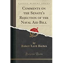 Comments on the Senate's Rejection of the Naval Aid Bill (Classic Reprint)