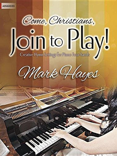 Come, Christians, Join to Play!: Creative Hymn Settings for Piano Four-Hands (Four Slot)