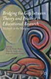 Bridging the Gap Between Theory and Practice in Educational Research : Methods at the Margins, , 1137338261