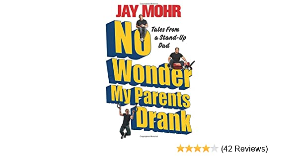 No Wonder My Parents Drank Tales From A Stand Up Dad Jay Mohr