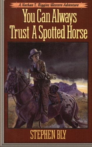 You Can Always Trust a Spotted Horse (Nathan T. Riggins Western Adventure) (Volume 3)
