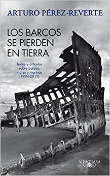 Los Barcos Se Pierden En Tierra por Arturo Pérez-reverte