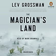 The Magician's Land: The Magicians, Book 3 Audiobook by Lev Grossman Narrated by Mark Bramhall