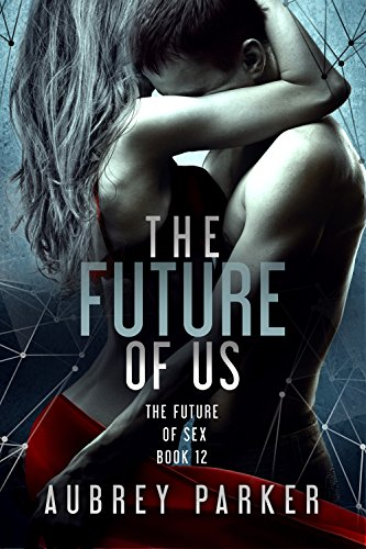 The Future of Us (The Future of Sex Book 12)