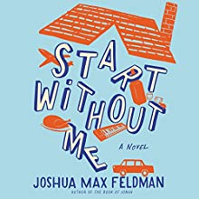 Start Without Me: A Novel Audiobook by Joshua Max Feldman Narrated by Charlie Thurston