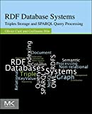RDF Database Systems: Triples Storage and SPARQL Query Processing