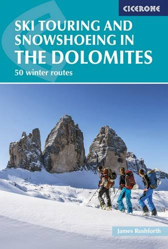 Ski Touring and Snowshoeing in the Dolomites: 50 Winter Routes