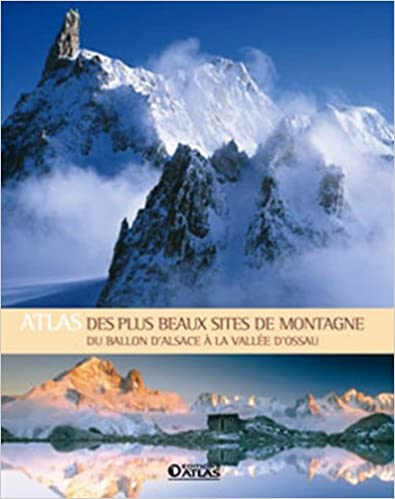 Télécharger en ligne Atlas des plus beaux sites de montagne : Du ballon d'Alsace à la vallée d'Ossau epub pdf