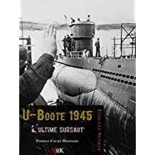 U-Boote 1945: L'ultime sursaut (French Edition)