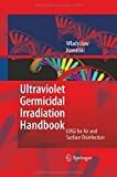 Ultraviolet Germicidal Irradiation Handbook : UVGI for Air and Surface Disinfection, Kowalski, Wladyslaw, 3642424805