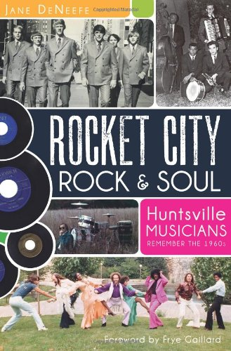 Rocket City Rock and Soul: Huntsville Musicians Remember the Sixties