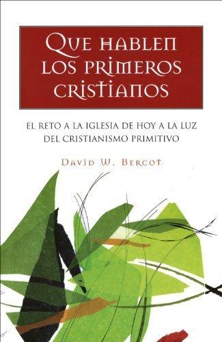Que Hablen Los Primeros Cristianos (Spanish Edition) by David Bercot (2009-10-16)