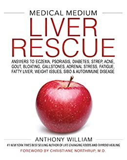 Medical Medium Liver Rescue: Answers to Eczema, Psoriasis, Diabetes, Strep, Acne, Gout, Bloating, Gallstones, Adrenal Stress, Fatigue, Fatty Liver, ...