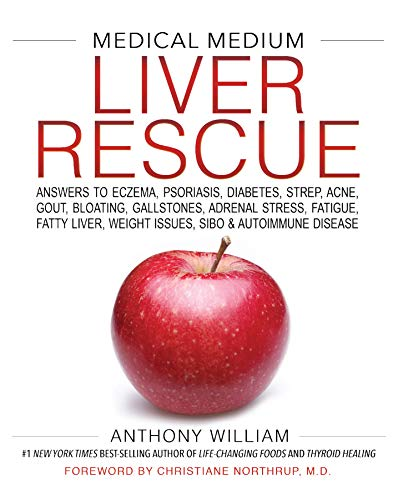 Medical Medium Liver Rescue: Answers to Eczema, Psoriasis, Diabetes, Strep, Acne, Gout, Bloating, Gallstones, Adrenal Stress, Fatigue, Fatty Liver, Weight Issues, SIBO & Autoimmune Disease (Water For Health For Healing For Life)