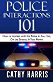 img - for Police Interactions 101: How To Interact with the Police In Your Car, On the Streets, In Your Home by Ms. Cathy Harris (2013-06-26) book / textbook / text book