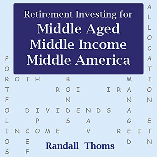 Retirement Investing for Middle-Aged, Middle Income, Middle America: How to Successfully Self-Manage Your Retirement Portfolio by Randall Alan Thoms