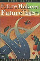 Future Makers, Future Takers: Life in Australia 2050 Front Cover