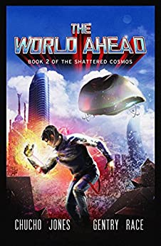The World Ahead: A Pulp Space Opera (The Shattered Cosmos Book 2) by [Jones, Chucho, Race, Gentry]