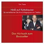 Heiß auf Kaltakquise: So vervielfachen Sie Ihre Erfolgsquote am Telefon | Tim Taxis