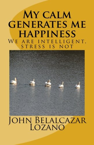 My calm generates me happiness: We are intelligent, stress is not