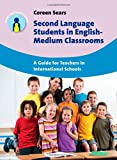 Second Language Students in English-Medium Classrooms : A Guide for Teachers in International Schools, Sears, Coreen, 1783093285