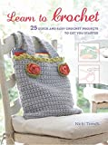 Learn to Crochet: 25 quick and easy crochet projects to get you started