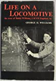 Life on a Locomotive, George H. Williams, 0831070846