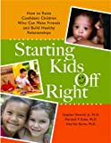 img - for Starting Kids Off Right: How to Raise Confident Children Who Can Make Friends and Build Healthy Relationships book / textbook / text book