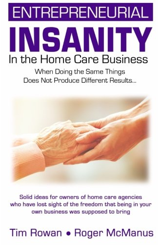 Entrepreneurial Insanity in the Homecare Business: When Doing the Same Things Does Not Produce Different Results...