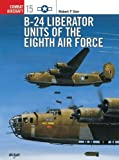 B-24 Liberator Units of the Eighth Air Force (Osprey Combat Aircraft 15)