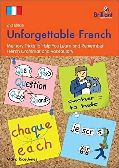 Unforgettable French 2nd Edition : Memory Tricks to Help You Learn and Remember French Grammar and Vocabulary
