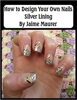Silver Lining How To Design Your Own Nails Book 20 Kindle
