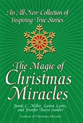The Magic Of Christmas Miracles: An All-new Collection Of Inspiring True
