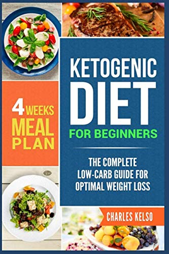 Ketogenic Diet for Beginners: The Complete Low-Carb Guide for Optimal Weight Loss. 4-Weeks Keto Meal Plan. (Best Berries To Eat For Weight Loss)