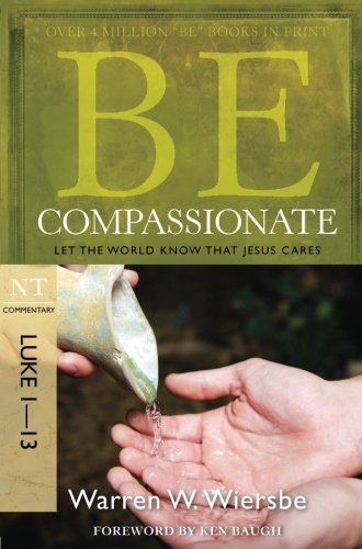 Be Compassionate (Luke 1-13): Let the World Know That Jesus Cares (The BE Series - Outlet Lancaster Mall