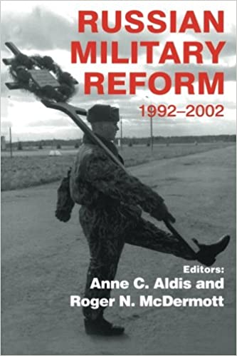 Russian Military Reform, 1992-2002 (Soviet (Russian) Military Experience)