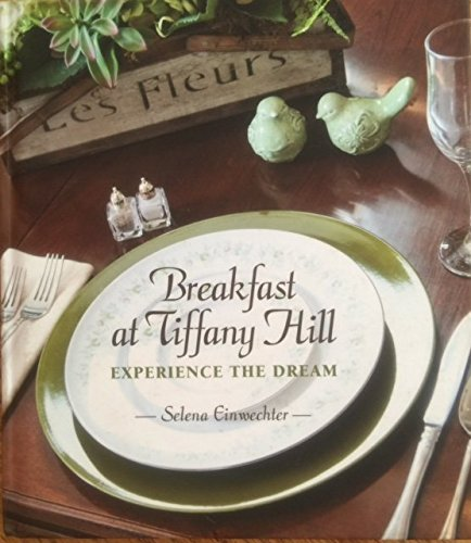 Breakfast at Tiffany Hill: Experience the Dream (A Collection of Recipes) (Tiffany Signature)